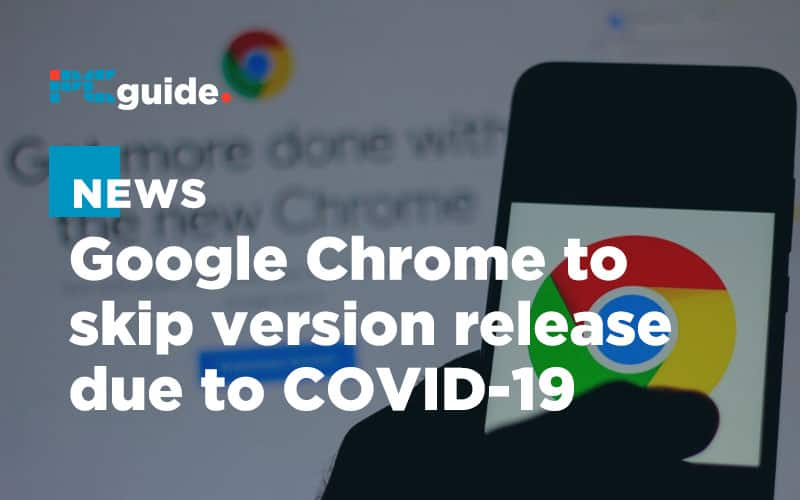 Chrome to skip version release over adjusted coronavirus work schedules