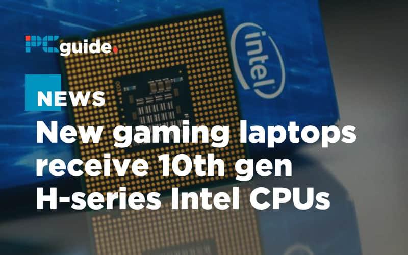 New gaming laptops receive 10th gen H-series Intel CPUs