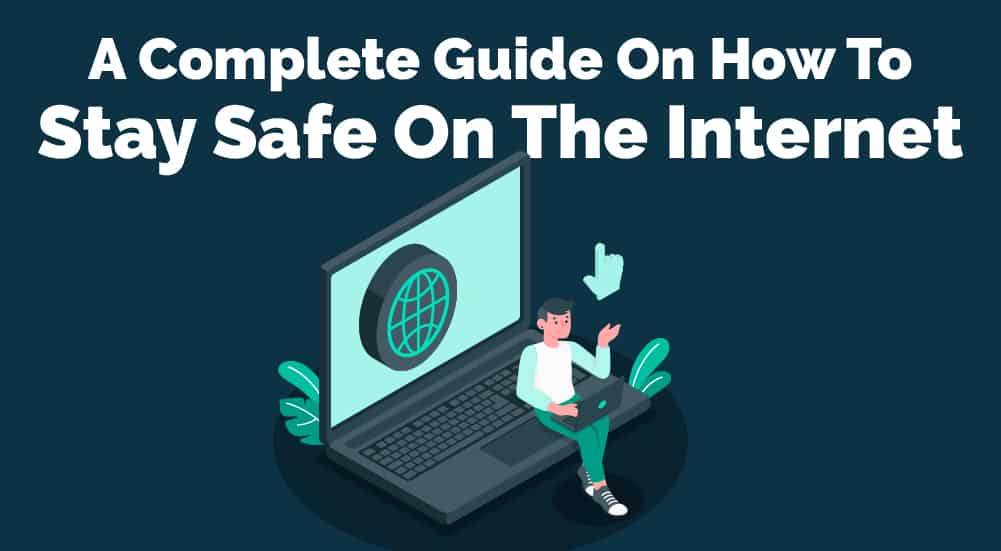 1. A Complete Guide On How To Stay Safe On The Internet