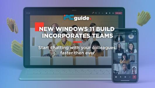 WINDOWS 11 BUILD INCORPORATES TEAMS